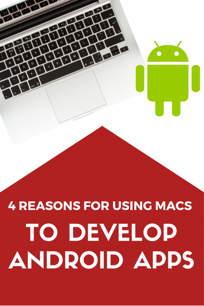 4 Reasons for using Macs to develop Android apps