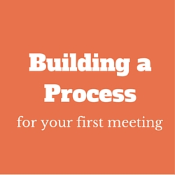 Building a process for your first meeting
