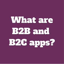What are B2B and B2C apps?