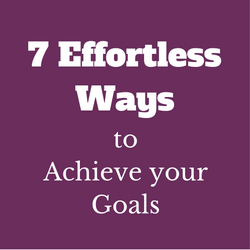 7 Effortless Ways to Achieve Your Goals