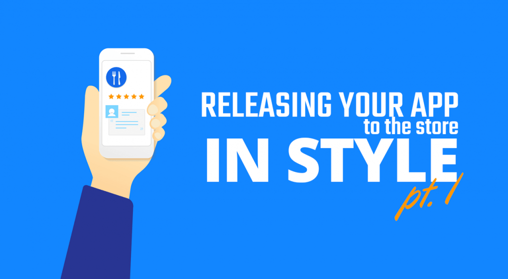 Releasing Your App to the Store in Style Part 1